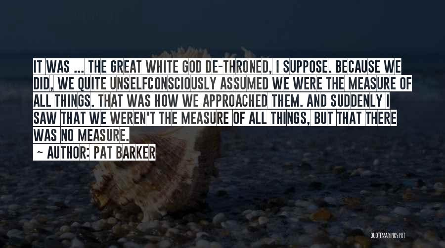 Pat Barker Quotes 1849405