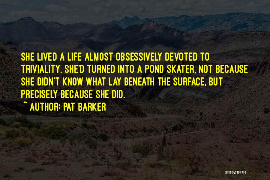 Pat Barker Quotes 2102330