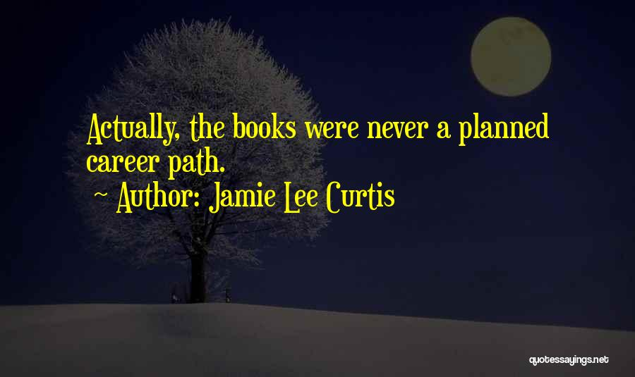 Path Quotes By Jamie Lee Curtis