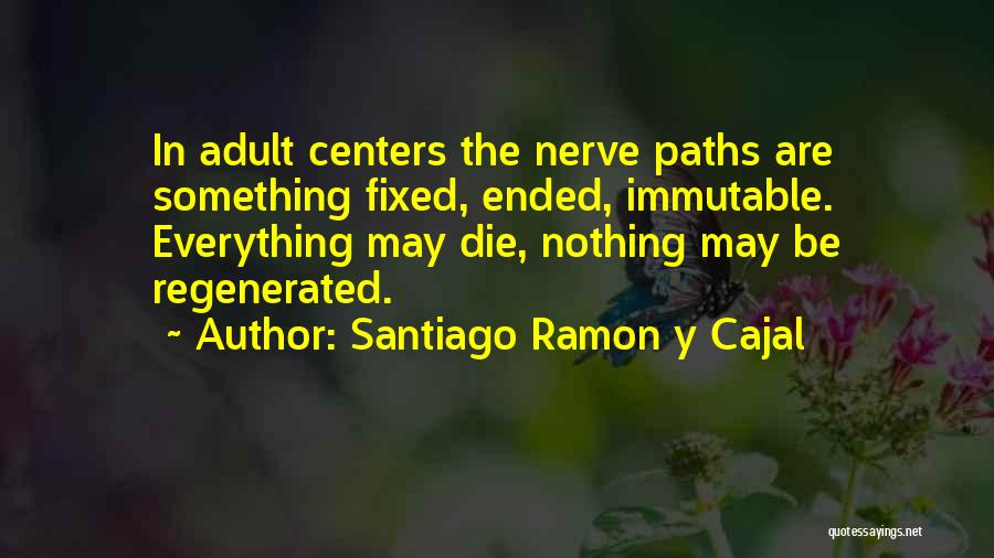 Path Quotes By Santiago Ramon Y Cajal