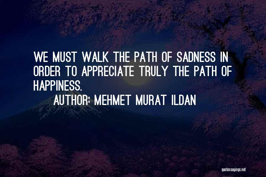 Path To Happiness Quotes By Mehmet Murat Ildan