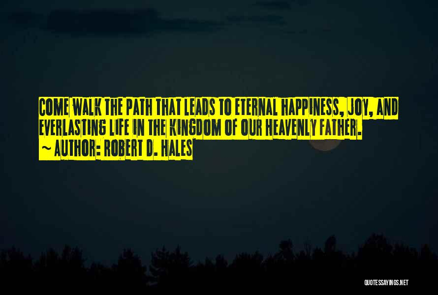Path To Happiness Quotes By Robert D. Hales