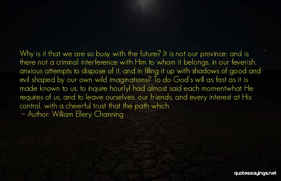 Path To Happiness Quotes By William Ellery Channing
