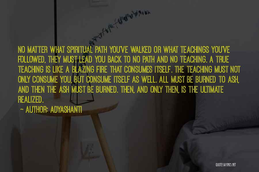 Path Walked Quotes By Adyashanti