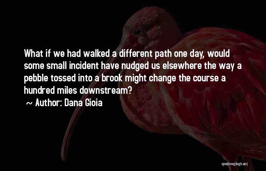 Path Walked Quotes By Dana Gioia