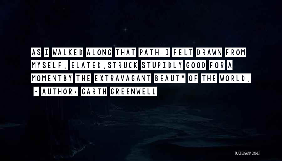 Path Walked Quotes By Garth Greenwell