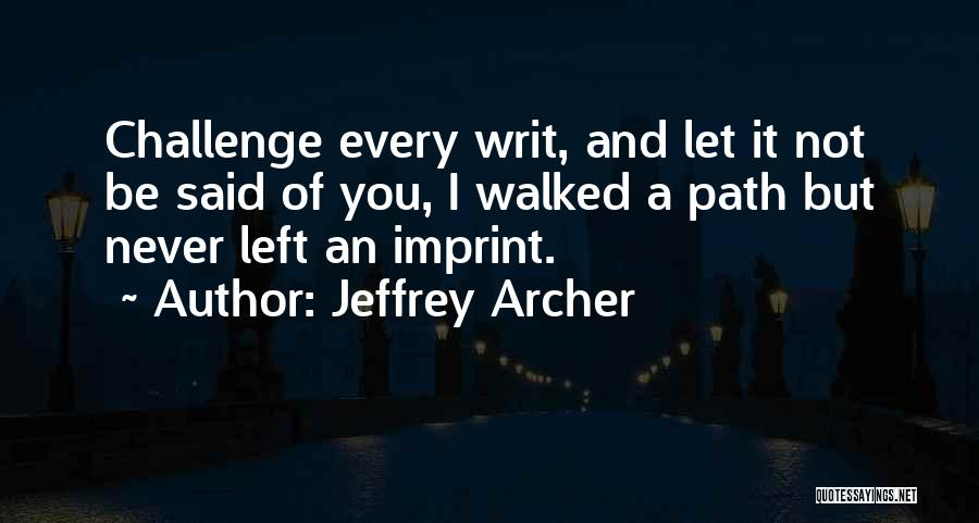 Path Walked Quotes By Jeffrey Archer