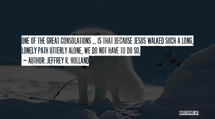 Path Walked Quotes By Jeffrey R. Holland