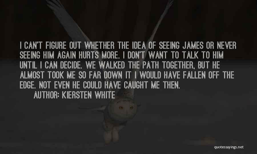 Path Walked Quotes By Kiersten White