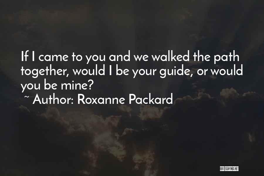 Path Walked Quotes By Roxanne Packard