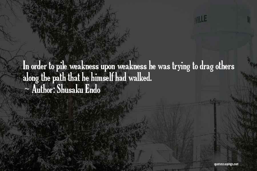 Path Walked Quotes By Shusaku Endo