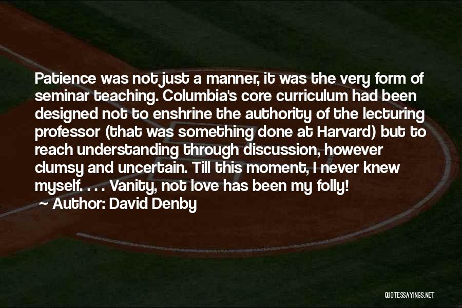 Patience And Love Quotes By David Denby
