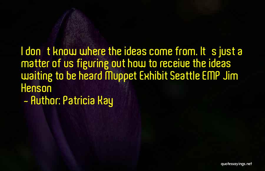 Patricia Kay Quotes 2044243