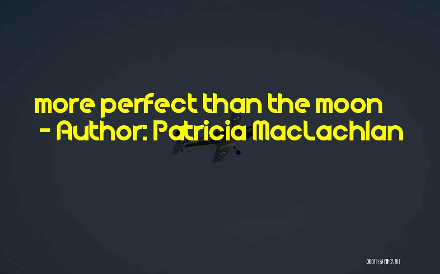 Patricia MacLachlan Quotes 494892