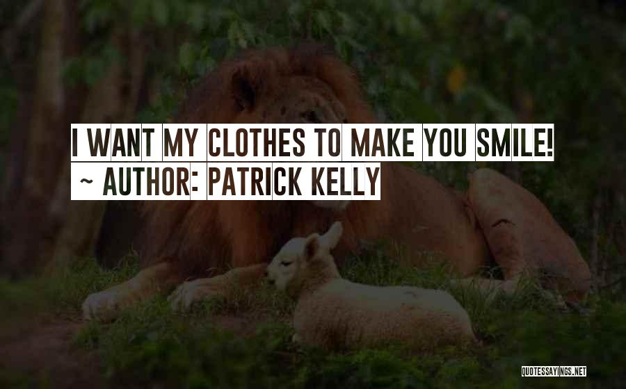 Patrick Kelly Quotes 1392166