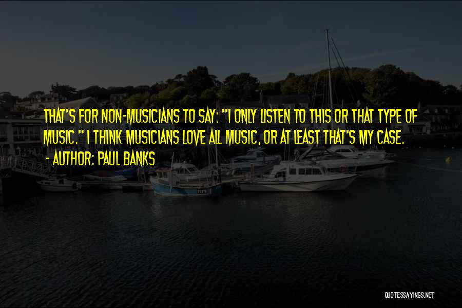 Paul Case Quotes By Paul Banks