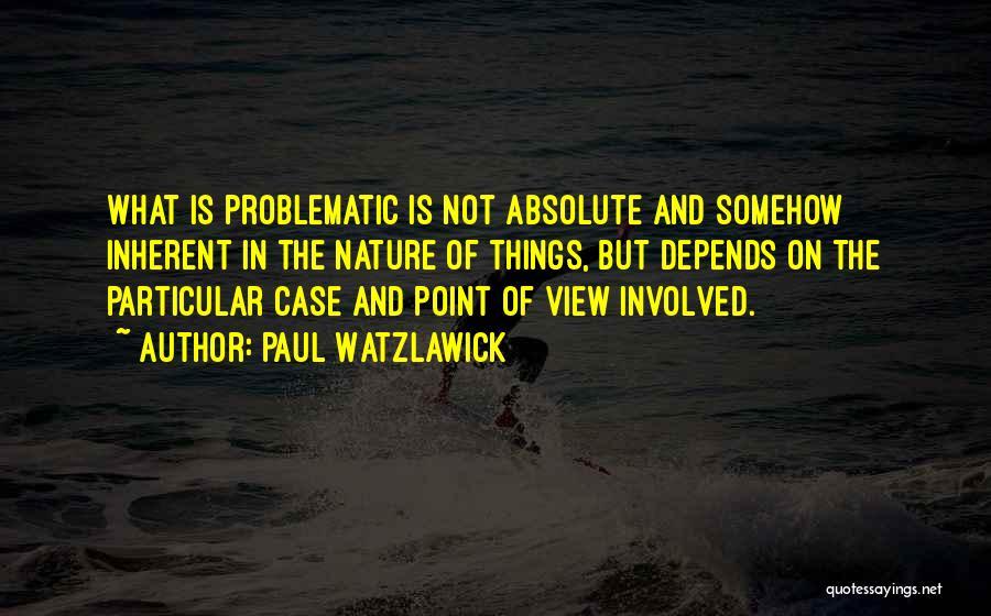 Paul Case Quotes By Paul Watzlawick
