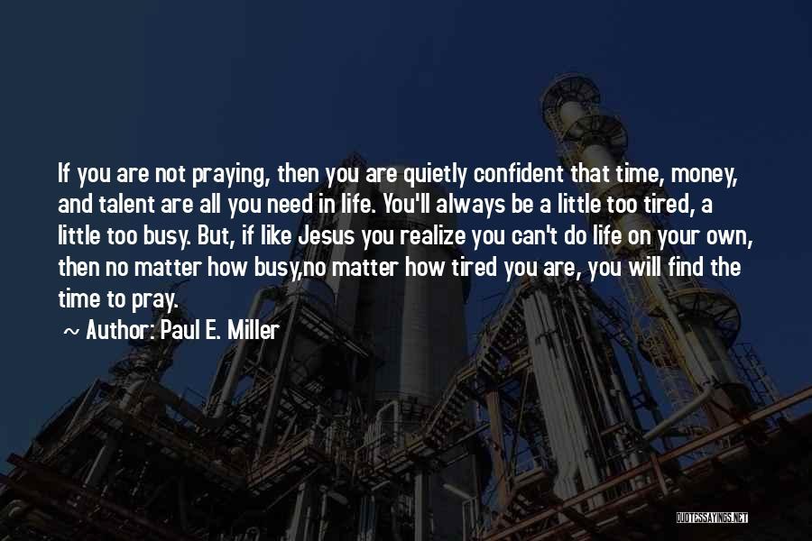 Paul E. Miller Quotes 219850