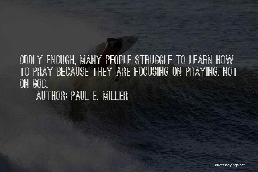 Paul E. Miller Quotes 2250436
