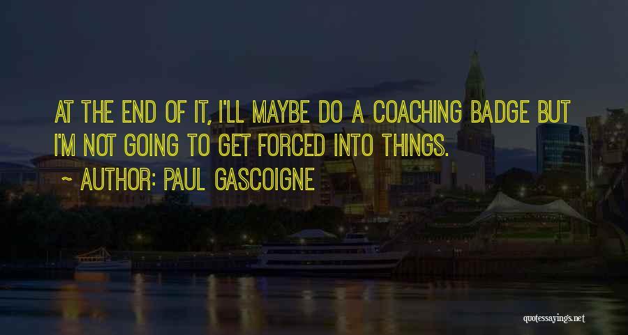 Paul Gascoigne Quotes 1180061