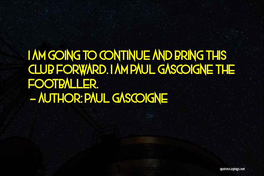 Paul Gascoigne Quotes 1570123
