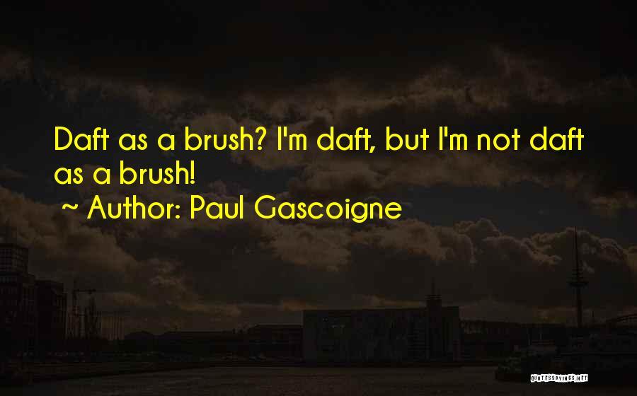 Paul Gascoigne Quotes 1571005