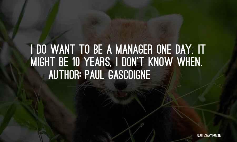 Paul Gascoigne Quotes 1849036