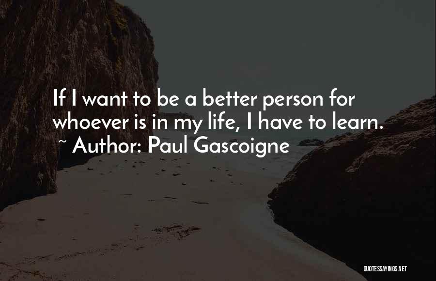 Paul Gascoigne Quotes 2133140