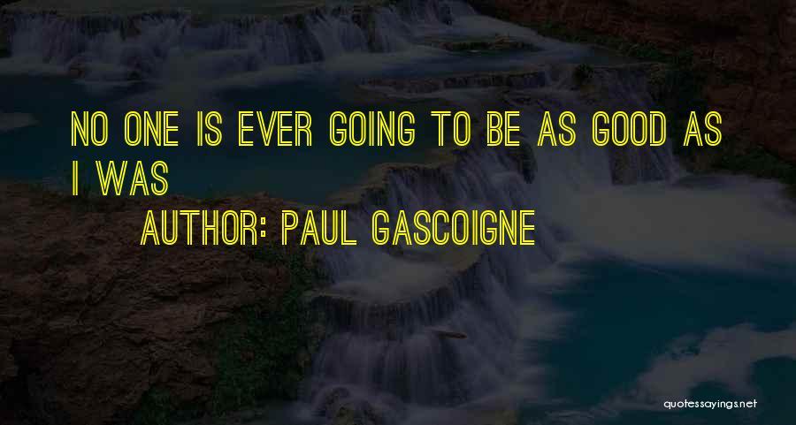 Paul Gascoigne Quotes 2175145
