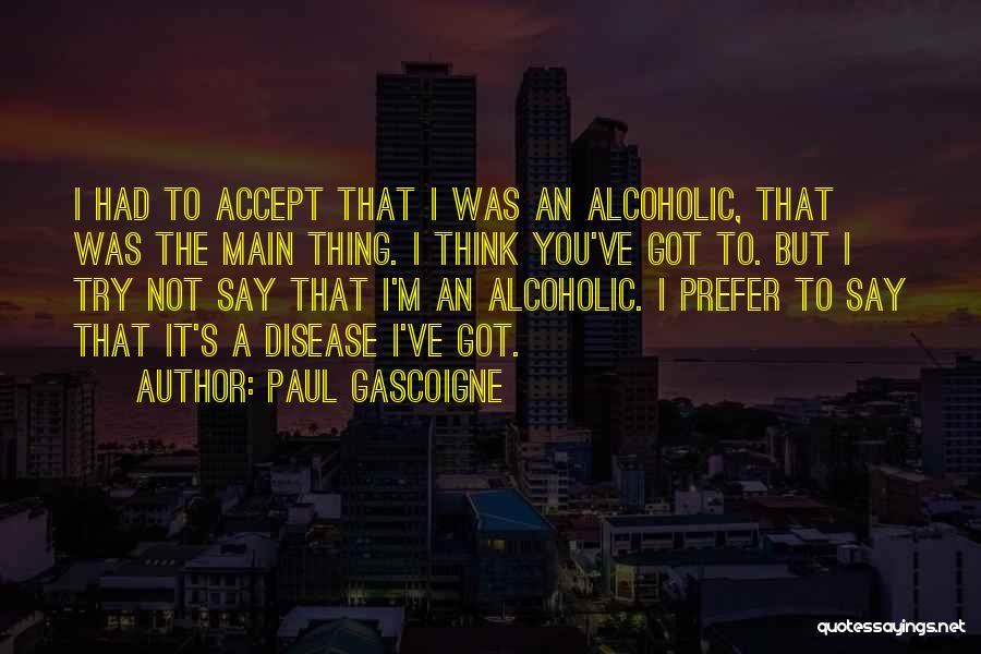 Paul Gascoigne Quotes 500237