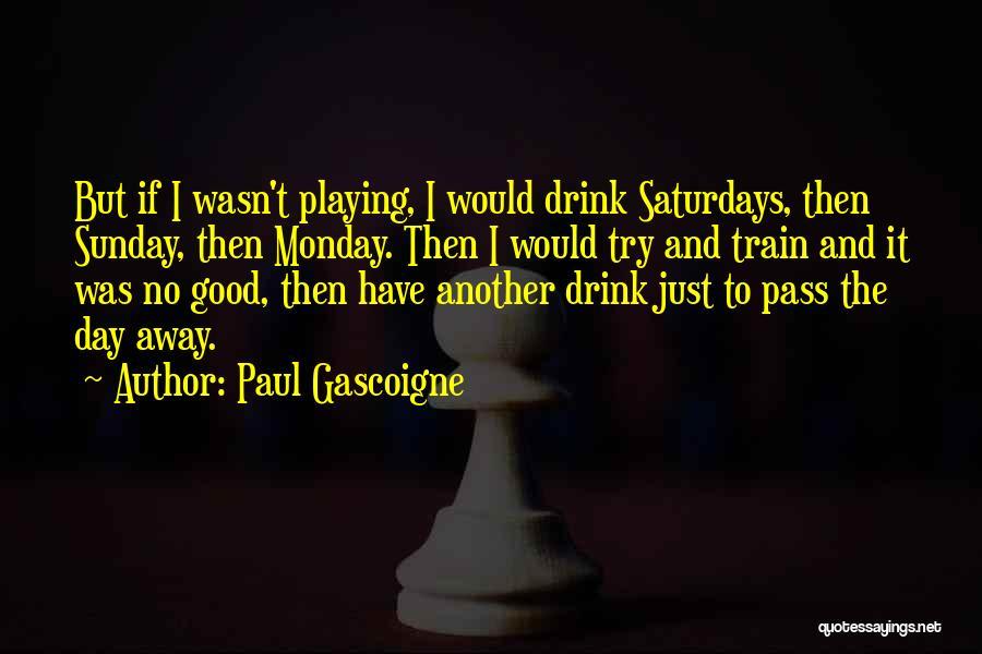 Paul Gascoigne Quotes 757847