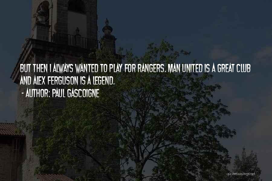 Paul Gascoigne Quotes 798108