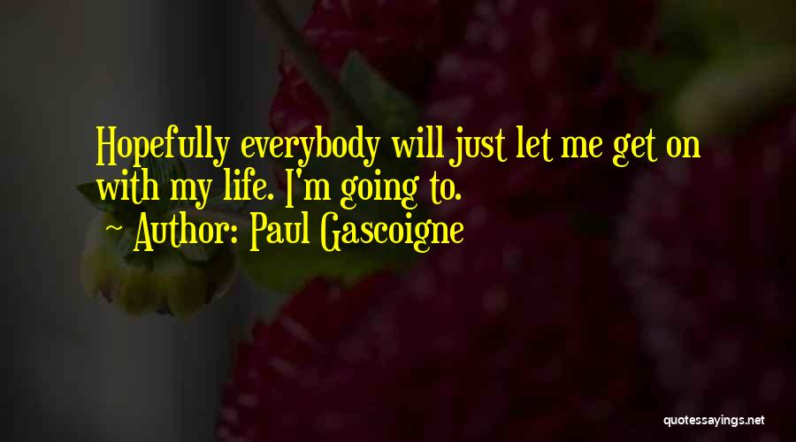 Paul Gascoigne Quotes 925809