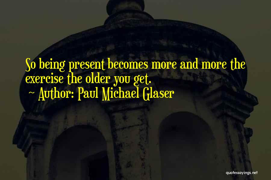 Paul Michael Glaser Quotes 1052985