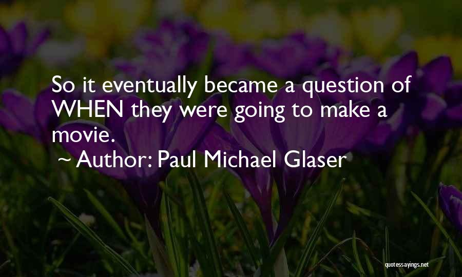 Paul Michael Glaser Quotes 1339204