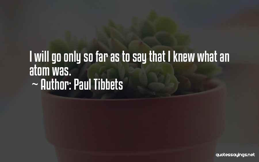 Paul Tibbets Quotes 820148