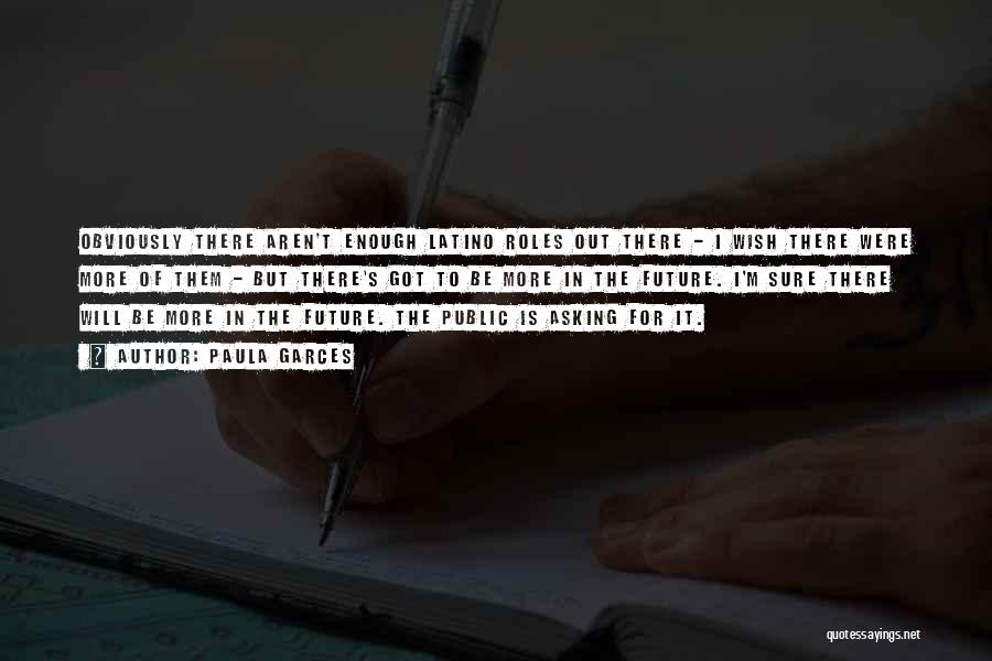 Paula Garces Quotes 400787