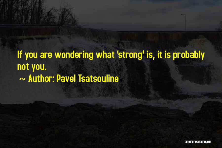 Pavel Tsatsouline Quotes 733764