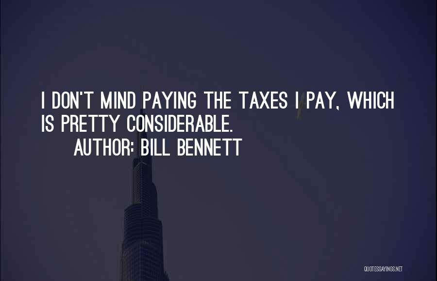 Paying Your Taxes Quotes By Bill Bennett