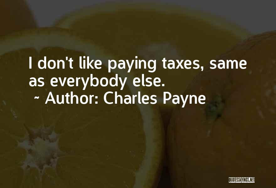 Paying Your Taxes Quotes By Charles Payne