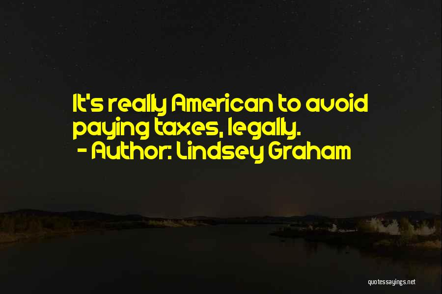 Paying Your Taxes Quotes By Lindsey Graham