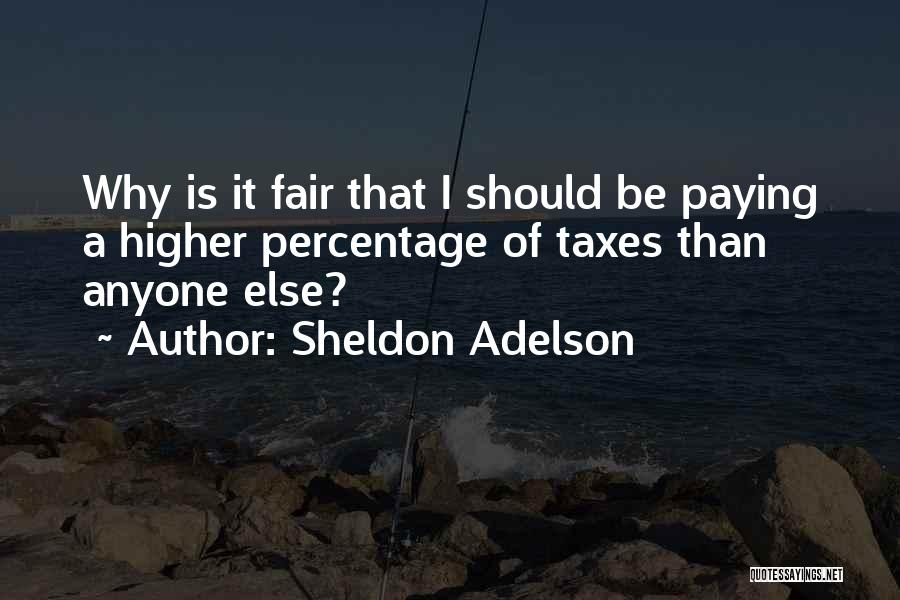 Paying Your Taxes Quotes By Sheldon Adelson