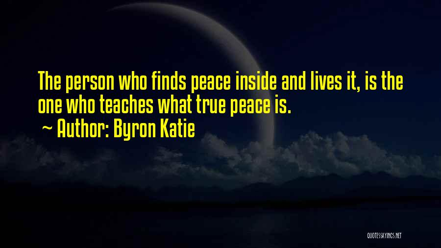 Peace Finding Quotes By Byron Katie