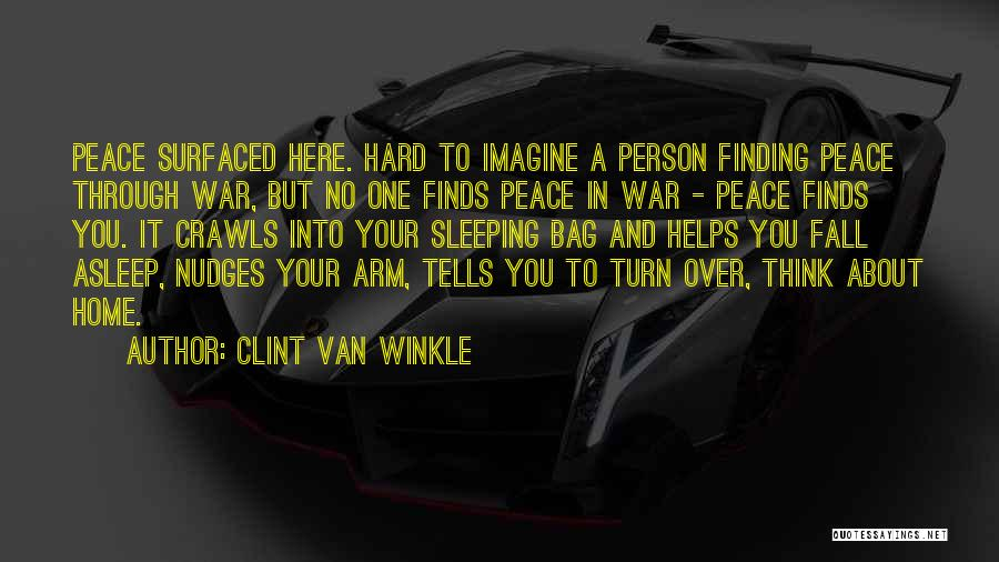 Peace Finding Quotes By Clint Van Winkle