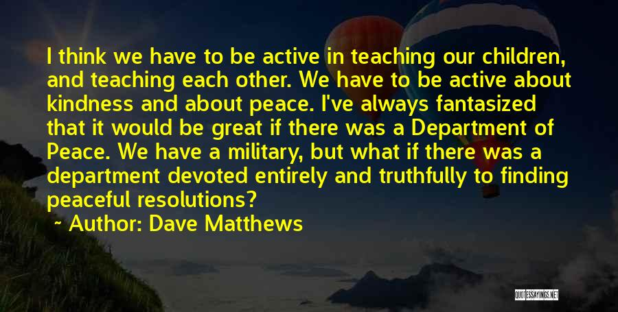 Peace Finding Quotes By Dave Matthews