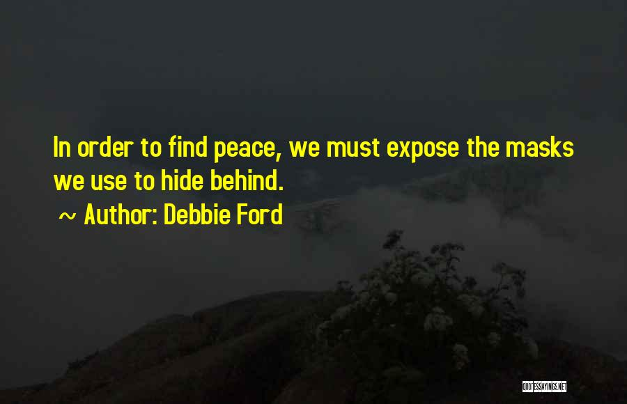 Peace Finding Quotes By Debbie Ford