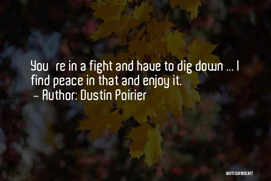 Peace Finding Quotes By Dustin Poirier