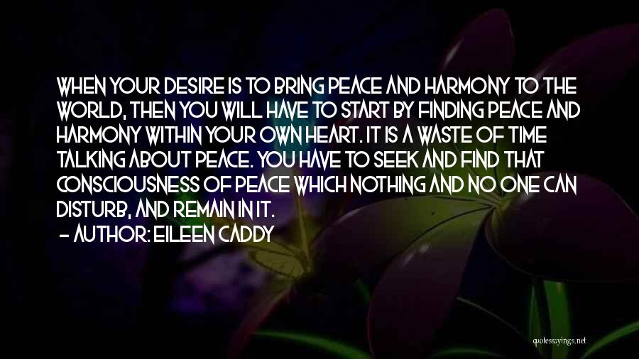 Peace Finding Quotes By Eileen Caddy