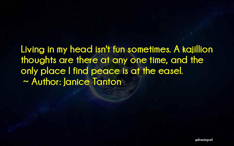Peace Finding Quotes By Janice Tanton