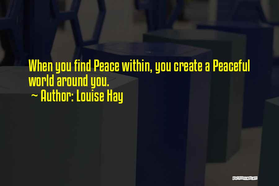 Peace Finding Quotes By Louise Hay